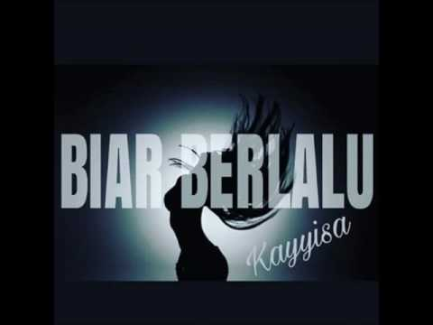 BIAR BERLALU by KAYYISA