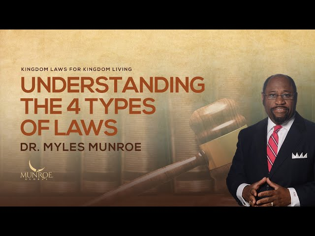 Understanding The 4 Types of Laws | Dr. Myles Munroe