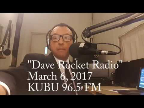 Dave Rocket Radio next to last show, March 6, 2017 on KUBU 96.5 FM