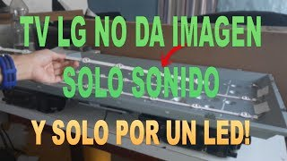 "TV LG NO DA IMAGEN PERO SI SONIDO ""REPARACION COMPLETA"" #1😁"