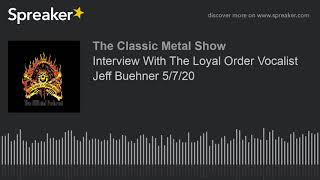 Interview With The Loyal Order Vocalist Jeff Buehner 5/7/20