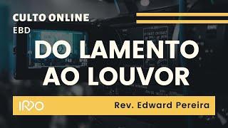 EBD   DO LAMENTO AO LOUVOR - Rev. Edward Pereira