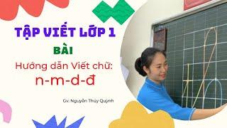 Tập viết lớp 1: Hướng dẫn viết chữ n, m, d, đ cỡ chữ nhỡ / TV lớp 1 hiện hành| Cô  Quỳnh