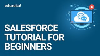 Salesforce Tutorial For Beginners | Introduction To Salesforce | Salesforce Training | Edureka