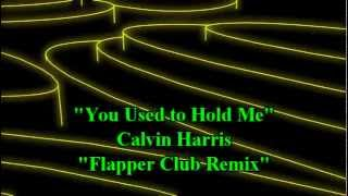 """You Used to Hold Me"" Calvin Harris ""Club Remix"""
