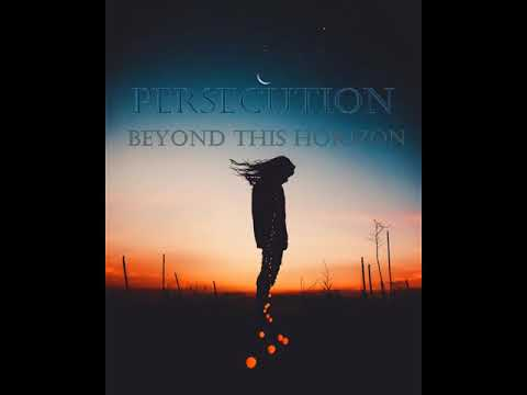 Persecution Beyond This Horizon Youtube