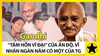 """Mahatma Gandhi - """"Tâm Hồn Vĩ Đại"""" Của Ấn Độ, Vĩ Nhân Nghìn Năm Có Một Của Thế Giới"""