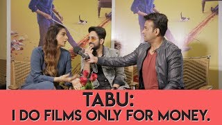 Tabu : 'I do films only for money!' #AndhaDhun Part 1