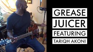 'Grease Juicer' Featuring Tariqh Akoni