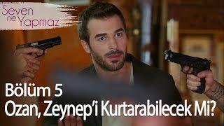 Ozan, Zeynep'i kurtarabilecek mi? - Seven Ne Yapmaz 5. Bölüm