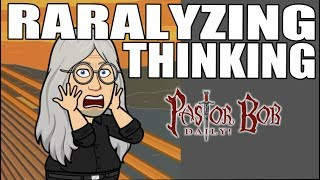 """PARALYZING THINKING"" Pastor Bob DAILY!"
