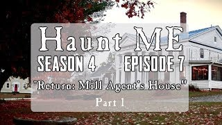Mill Agent's House Revisited - Haunt ME - S4:E7 (Part 1)