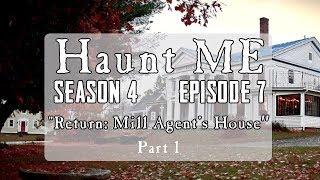 Mill Agent's House Revisited - Haunt ME - S4:E7 (Part 1)