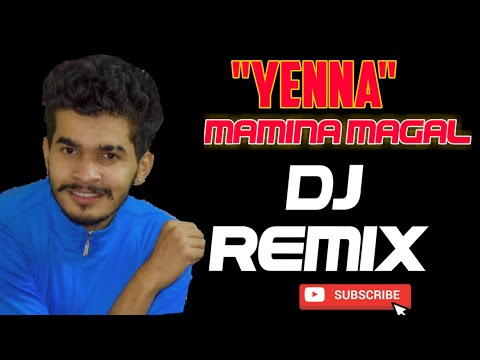 YENNA MAMINA MAGAL REMIX D3EJAY SUSHAN Ft Monish Kumar Pavoor