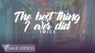 MALE VERSION | TWICE - The best thing I ever did