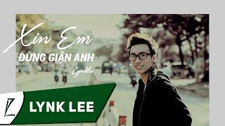 Lynk Lee - Xin em đừng giận anh (Lyric Video)