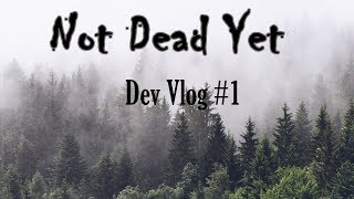 Not Dead Yet Development Vlog #1