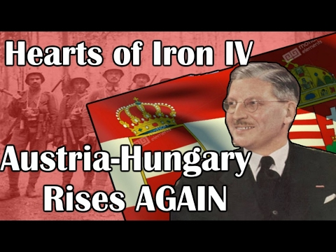 Hearts Of Iron 4: AUSTRIA-HUNGARY RISES AGAIN