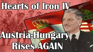 Hearts Of Iron 4 AUSTRIA-HUNGARY RISES AGAIN