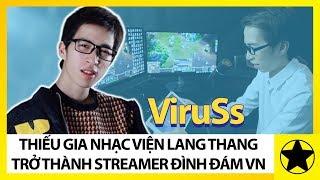 ViruSs – Thiếu Gia Nhạc Viện Sống Lang Thang Trở Thành Streamer Hot Nhất Nhì Việt Nam