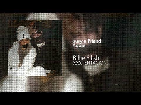 If XXXTENTACION was on bury a friend with Billie Eilish