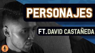 PERSONAJES: ENTREVISTA A DAVID CASTAÑEDA |
