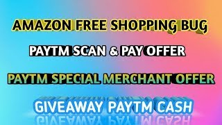 Amazon free shopping bug | Paytm scan & pay offer | Giveaway Paytm cash