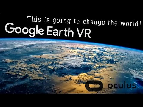 Google Earth VR - This Is Going To Change The World! (Oculus