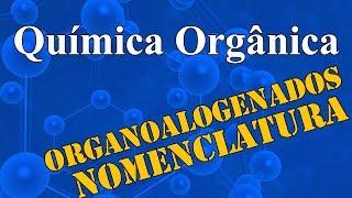 Aula 26 - Química Orgânica - Compostos Organoalogenados - Extensivo Química - (parte 1 de 1)