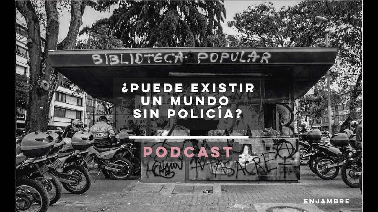¿Puede existir un mundo sin policía? - Podcast Enjambre