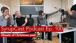 SyrupCast Podcast Ep. 100:  Ghosts of Christmas past