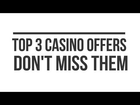 Find out TOP 3 Casino Offers this week!