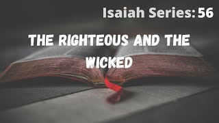 Isaiah Series: 56-The Righteous and the Wicked-Pastor Dan 10.04.20