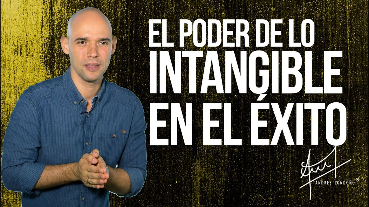 El poder de lo intangible en el éxito  | Andrés Londoño