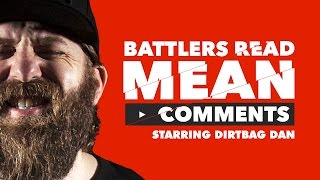 KOTD - Battlers Read Mean Comments - Dirtbag Dan Edition