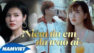Niềm Tin Em Đã Trao Ai - Đoàn Khánh Đông | Official Music Video | #NTEDTA