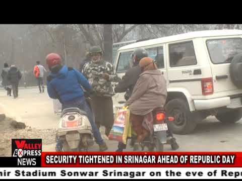 SECURITY TIGHTENED IN SRINAGAR AHEAD OF REPUBLIC DAY