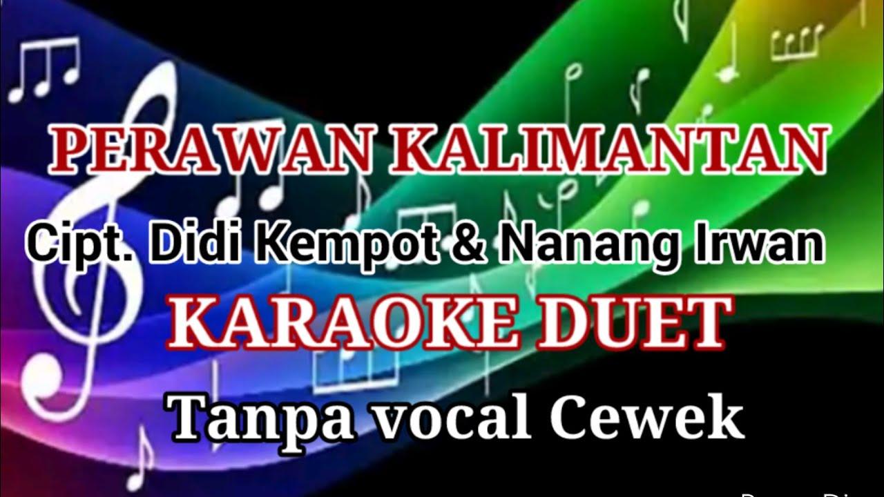 Download Perawan Kalimantan No Vocal Mp3 Mp4 3gp Flv Download Lagu Mp3 Gratis
