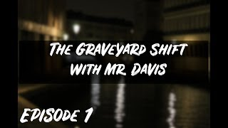 Ghosts, Demons, and Disappearances - The Graveyard Shift with Mr. Davis (Ep.1)