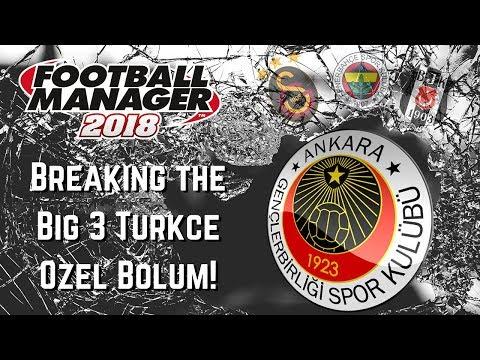 TURKISH EPISODE! FM18 - Breaking the Big Three OZEL TURKCE BOLUM - Genclerbirligi - Ankara Derbisi