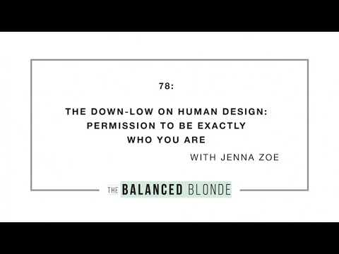 Ep. 78 ft. Jenna Zoe - The Down-Low on Human Design: Permission to be Exactly Who You Are