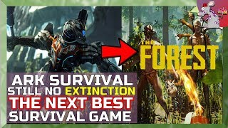ark extinction is delayed still so watch me play the forest an ask questions