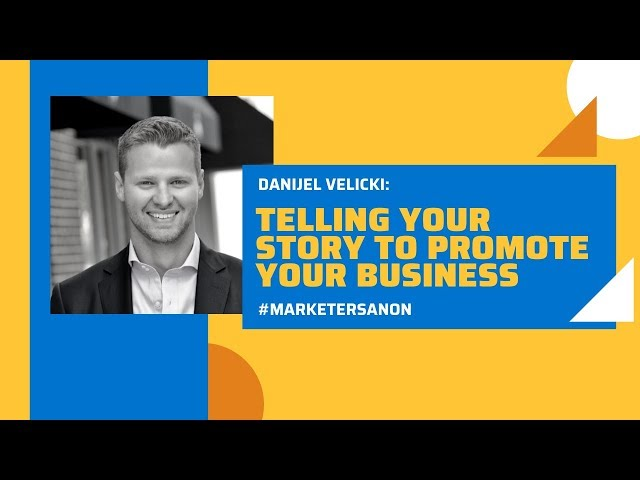 TELLING YOUR STORY TO PROMOTE YOUR BUSINESS - Danijel Velicki