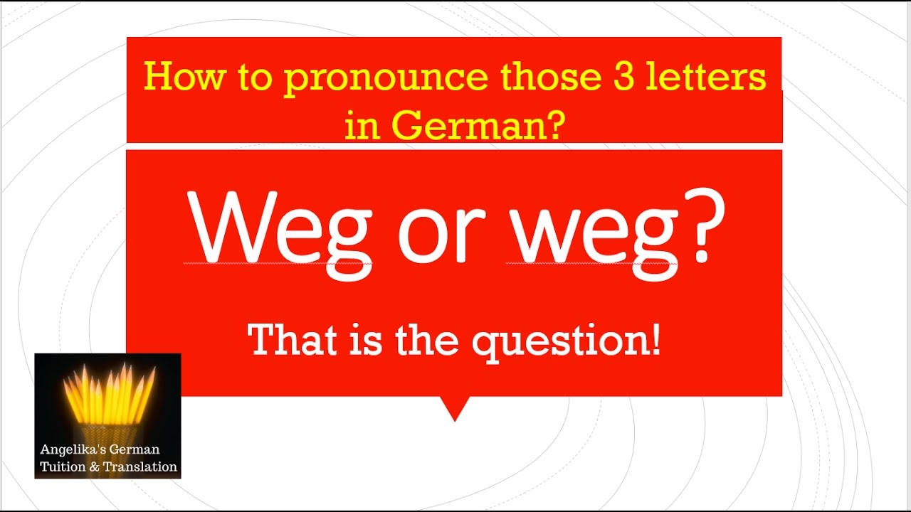 Weg or weg, that is the question! How to pronounce those 3 letters ...