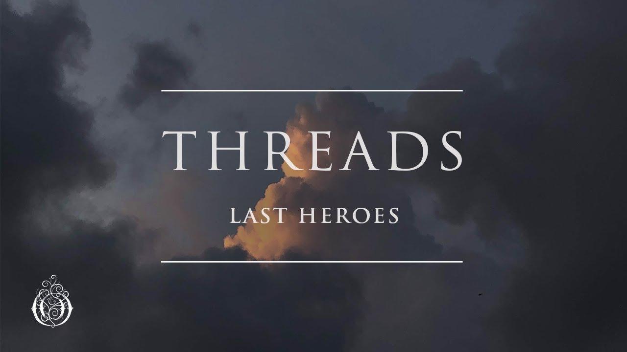 Last Heroes - Threads   Ophelia Records