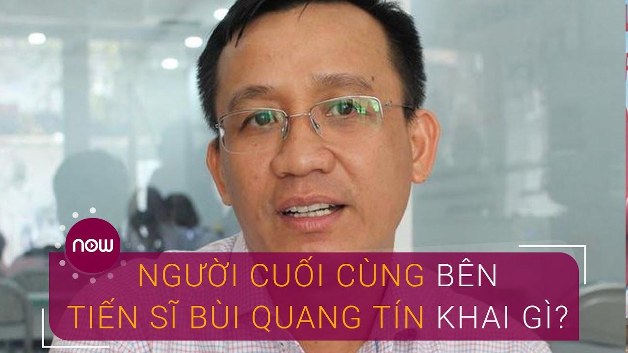 Người cuối cùng bên Tiến sĩ Bùi Quang Tín khai gì? | VTC Now