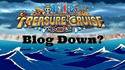 One Piece Treasure Cruise Blog Down! Global Still Up