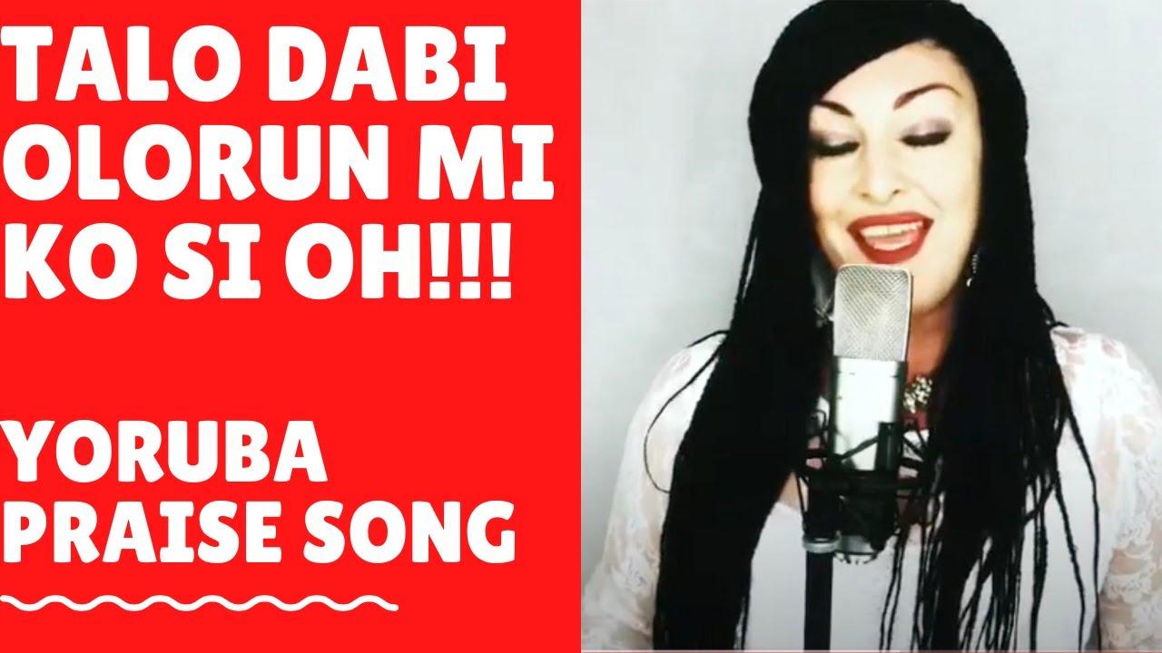 Download Talo Dabi Olorun Mi -  Yoruba Praise Song