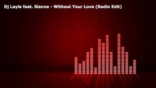 Dj Layla feat. Sianna - Without Your Love (Radio Edit)