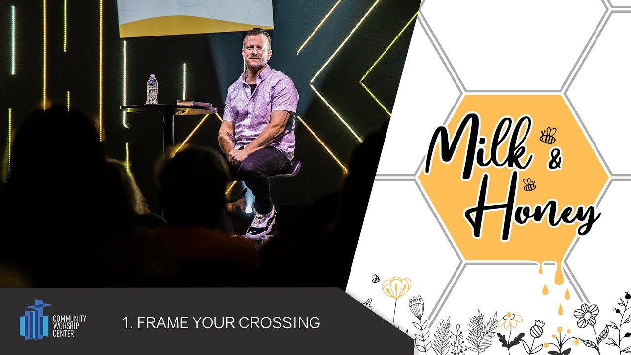 Frame Your Crossing | Milk & Honey | Pastor Keith Deal